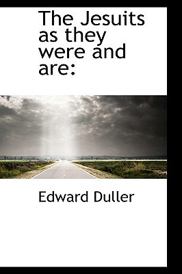 The Jesuits as They Were and Are - Duller, Edward