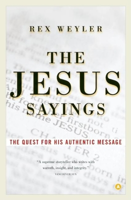 The Jesus Sayings: The Quest for His Authentic Message - Weyler, Rex