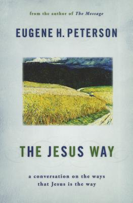 The Jesus Way: A Conversation on the Ways That Jesus Is the Way - Peterson, Eugene H