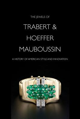 The Jewels of Trabert & Hoeffermauboussin: A History of American Style and Innovation - Markowitz, Yvonne J., and Irvine Bray, Elizabeth