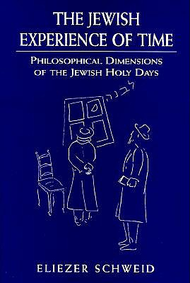 The Jewish Experience of Time: Philosophical Dimensions of the Jewish Holy Daysphilosophical Dimensions of the Jewish Holy Daysphilosophical Dimensions of the Jewish Holy Days - Schweid, Eliezer