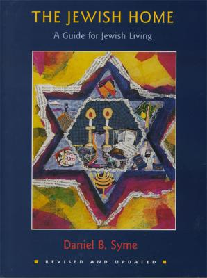 The Jewish Home: A Guide to the Jewish Holidays and Life Cycles - Syme, Daniel B, Rabbi, PH.D.