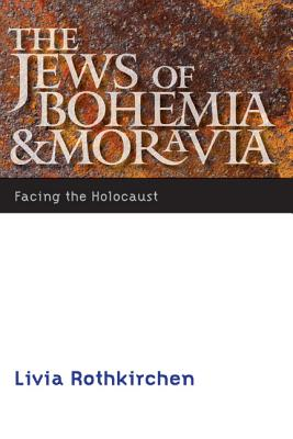 The Jews of Bohemia and Moravia: Facing the Holocaust - Rothkirchen, Livia