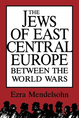 The Jews of East Central Europe Between the World Wars - Mendelsohn, Ezra
