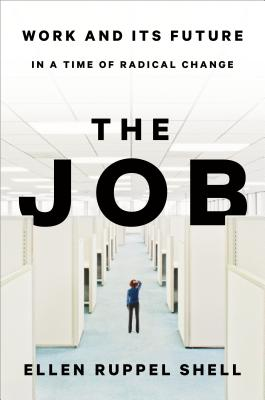 The Job: Work and Its Future in a Time of Radical Change - Ruppel Shell, Ellen