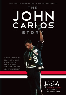 The John Carlos Story: The Sports Moment That Changed the World - Zirin, Dave, and Carlos, John Wesley, and West, Cornel (Foreword by)