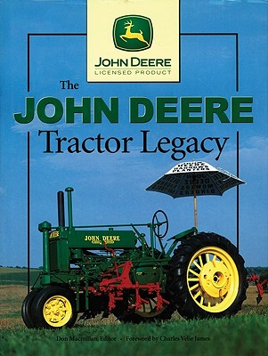 The John Deere Tractor Legacy - MacMillan, Don (Editor), and James, Charles Velie (Foreword by), and Broehl, Wayne G, Jr.