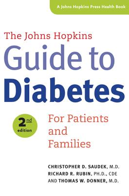 The Johns Hopkins Guide to Diabetes: For Patients and Families - Saudek, Christopher D, Dr., M.D., and Rubin, Richard R, Professor, Ph.D., C.D.E., and Donner, Thomas W