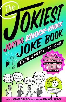 The Jokiest Joking Knock-Knock Joke Book Ever Written...No Joke!: 1,001 Brand-New Knee-Slappers That Will Keep You Laughing Out Loud - Boone, Brian