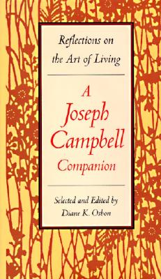 The Joseph Campbell Companion: Reflections on the Art of Living - Campbell, Joseph, and Osbon, Diane K, and Osborn, Diane (Designer)