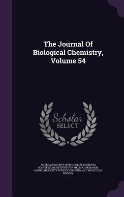 The Journal of Biological Chemistry, Volume 54 - American Society of Biological Chemists (Creator), and Rockefeller Institute for Medical Resea (Creator), and American...
