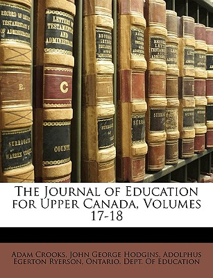 The Journal of Education for Upper Canada, Volumes 17-18 - Crooks, Adam, and Hodgins, John George, and Ryerson, Adolphus Egerton