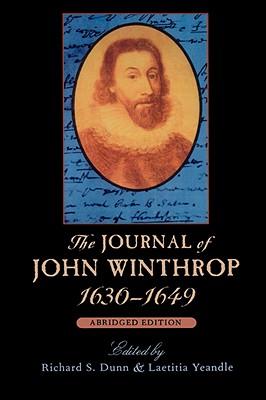 The Journal of John Winthrop, 1630-1649: Abridged Edition - Winthrop, John, and Dunn, Richard S (Editor), and Yeandle, Laetitia (Editor)