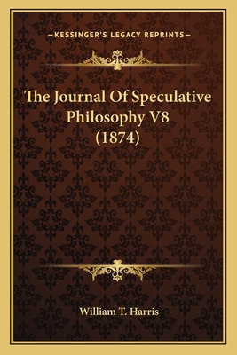 The Journal of Speculative Philosophy V8 (1874) - Harris, William T (Editor)