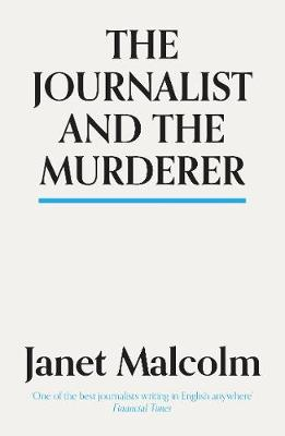 The Journalist And The Murderer - Malcolm, Janet, and Jack, Ian (Introduction by)