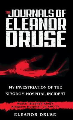 The Journals of Eleanor Druse: My Investigation of the Kingdom Hospital Incident - Druse, Eleanor