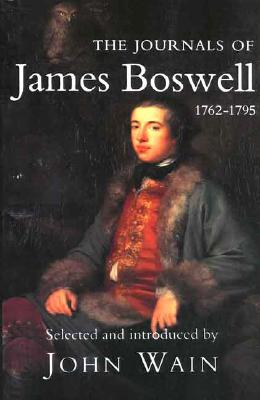 The Journals of James Boswell: 1762-1795 - Boswell, James, and Wain, John (Editor)