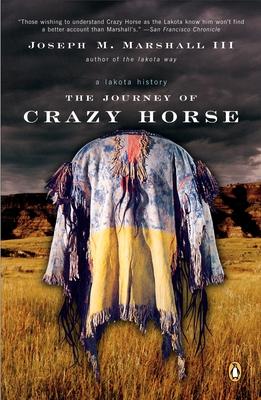 The Journey of Crazy Horse: A Lakota History - Marshall, Joseph M, III