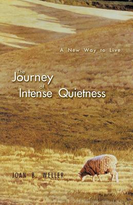 The Journey of Intense Quietness: A New Way to Live - Weller, Joan B