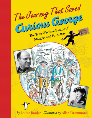 The Journey That Saved Curious George: The True Wartime Escape of Margret and H.A. Rey - Borden, Louise W, and Drummond, Allan (Illustrator)