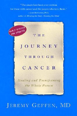 The Journey Through Cancer: Healing and Transforming the Whole Person - Geffen, Jeremy, Dr.