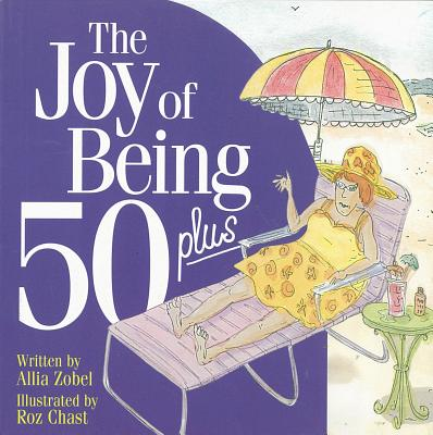 The Joy of Being 50 Plus - Chast, Roz, and Zobel, Allia