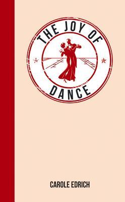 The Joy of Dance: For Those Who Have Rhythm in Their Feet - Edrich, Carole