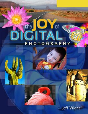 The Joy of Digital Photography - Wignall, Jeff