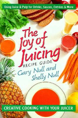 The Joy of Juicing Recipe Guide - Null, Gary, PH.D, and Null, Shelly, and Null, PH D