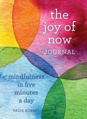 The Joy of Now Journal: Mindfulness in Five Minutes a Day - Burkes, Paige
