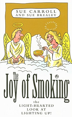 The Joy of Smoking: The Light-Hearted Look at Lighting Up! - Carroll, Sue, and Brealey, Sue