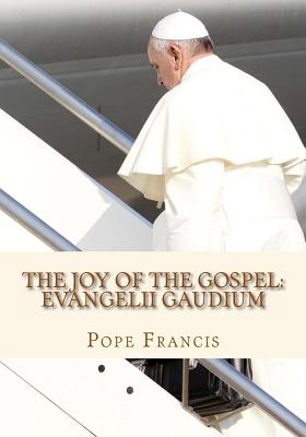 The Joy of the Gospel: Evangelii Gaudium - Francis, Pope