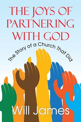 The Joys of Partnering with God: The Story of a Church That Did - James, Will