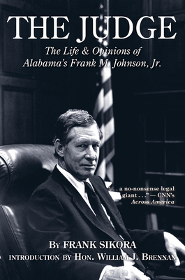 The Judge: The Life and Opinions of Alabamas Frank M. Johnson, JR. - Sikora, Frank, Mr.