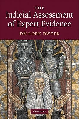 The Judicial Assessment of Expert Evidence - Dwyer, Deirdre