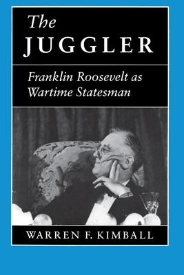 The Juggler: Franklin Roosevelt as Wartime Statesman - Kimball, Warren F, Professor