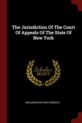 The Jurisdiction of the Court of Appeals of the State of New York - Cardozo, Benjamin Nathan