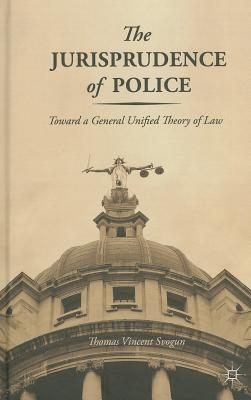 The Jurisprudence of Police: Toward a General Unified Theory of Law - Svogun, T