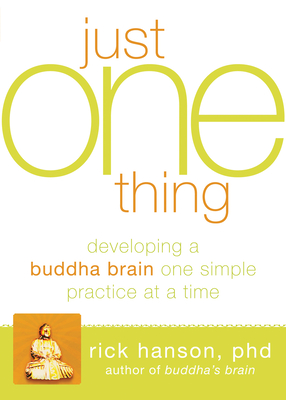 The Just One Thing: Effective Strategies to Get You Where You Need to Go - Hanson, Rick, Ph.D.