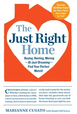 The Just Right Home: Buying, Renting, Moving--Or Just Dreaming--Find Your Perfect Match! - Cusato, Marianne, and DiClerico, Daniel