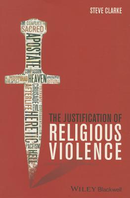 The Justification of Religious Violence - Clarke, Steve (Original Author)