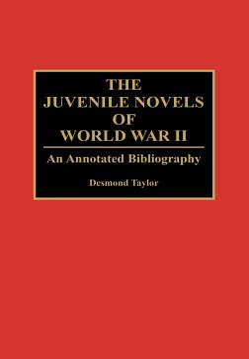 The Juvenile Novels of World War II: An Annotated Bibliography - Taylor, Desmond