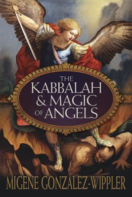 The Kabbalah & Magic of Angels - Gonzalez-Wippler, Migene