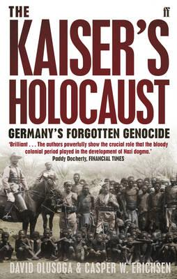The Kaiser's Holocaust: Germany's Forgotten Genocide and the Colonial Roots of Nazism - Erichsen, Casper W., and Olusoga, David