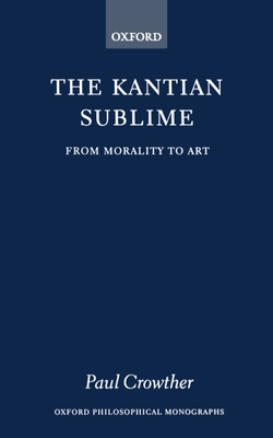 The Kantian Sublime: From Morality to Art - Crowther, Paul