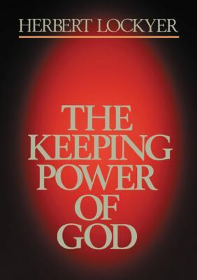 The Keeping Power of God - Lockyer, Herbert, Dr.