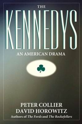 The Kennedys: An American Drama - Collier, Peter
