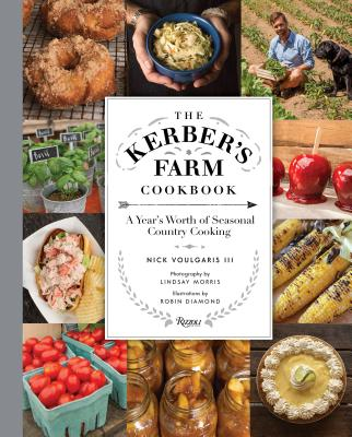 The Kerber's Farm Cookbook: A Year's Worth of Seasonal Country Cooking - Voulgaris, Nick, and Morris, Lindsay (Photographer)