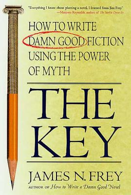 The Key: How to Write Damn Good Fiction Using the Power of Myth - Frey, James N