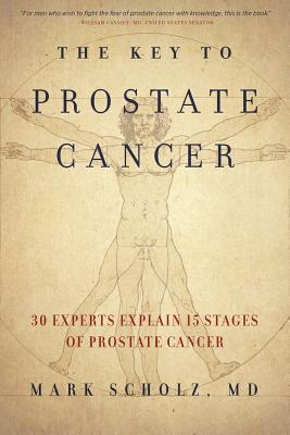 The Key to Prostate Cancer: 30 Experts Explain 15 Stages of Prostate Cancer - Scholz, Mark, Dr.